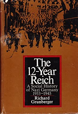 The 12-Year Reich: A Social History of Nazi Germany, 1933-1945