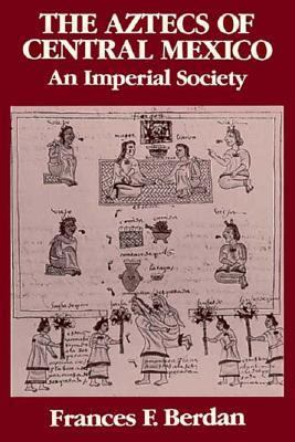 The Aztecs of Central Mexico: An Imperial Society