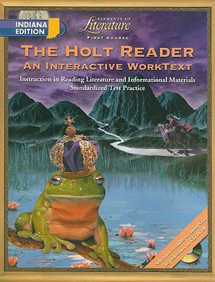 The Holt Reader Indiana Edition Elements of Literature, First Course: An Interactive Worktext, Instruction in Reading Literature and Informational Mat