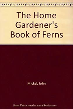 The Home Gardener's Book of Ferns