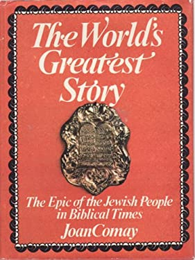 The World's Greatest Story: The Epic of the Jewish People in Biblical Times
