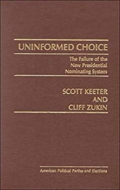 Uninformed Choice: The Failure of the New Presidential Nominating System
