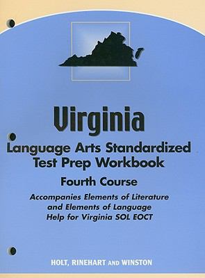 Virginia Language Arts Standardized Test Prep Workbook, Fourth Course: Accompanies Elements of Literature and Elements of Language: Help for Virginia