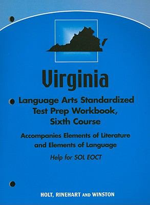 Virginia Language Arts Standardized Test Prep Workbook, Sixth Course: Accompanies Elements of Literature and Elements of Language, Help for SOL EOCT