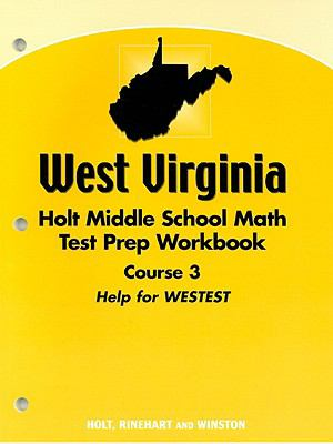 West Virginia Holt Middle School Math Test Prep Workbook, Course 3: Help for WESTEST