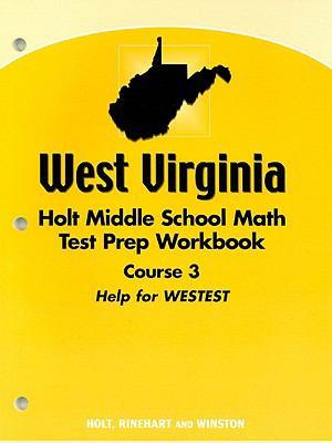 West Virginia Holt Middle School Math Test Prep Workbook, Course 3: Help for WESTEST