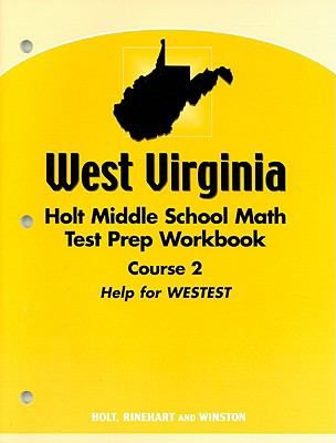 West Virginia Holt Middle School Math Test Prep Workbook, Course Two: Help for WESTEST