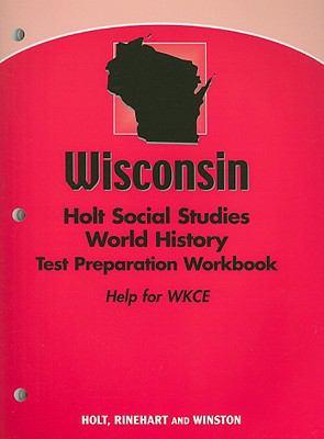 Wisconsin Holt Social Studies World History Test Preparation Workbook: Help for WKCE