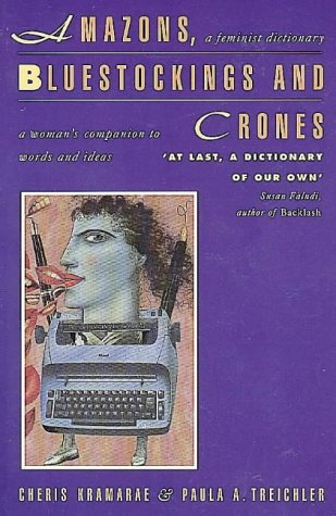 Amazons, Bluestockings, and Crones: A Woman's Companion to Word's and Ideas