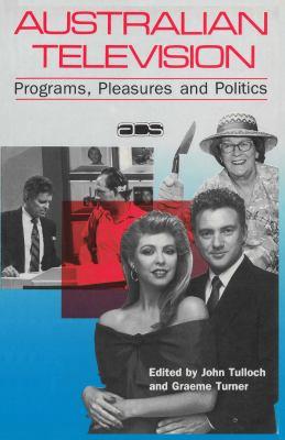 Australian Television: Programs, Pleasures & Politics