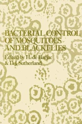 Bacterial Control of Mosquitoes and Blackflies: Biochemistry, Genetics & Applications of Bacillus Thuringiensis Israelensis and Bacillus Sphaericus