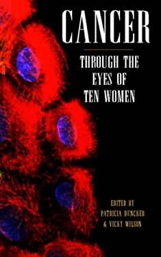 Cancer Through the Eyes of Ten Women