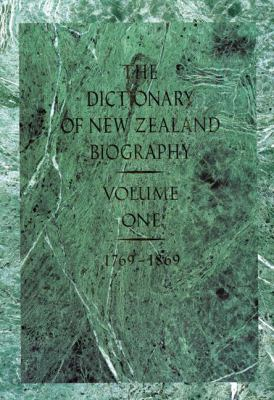 Dictionary of New Zealand Biography: Volume 1: 1769-1869