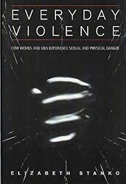 Everyday Violence: How Women and Men Experience Sexual and Physical Danger