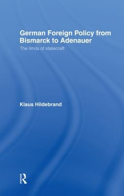 German Foreign Policy from Bismarck to Adenauer: The Limits of Statecraft 9780044450702