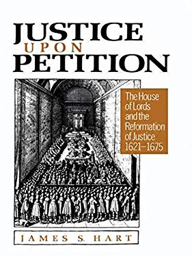 Justice Upon Petition: The House of Lords and the Reformation of Justice, 1621-1675