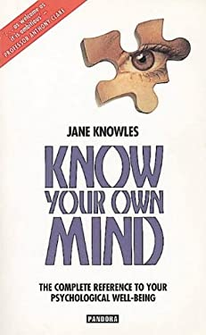 Know Your Own Mind: The Comprehensive, One-Volume Home Reference Guide to Mental Health
