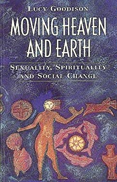 Moving Heaven and Earth: Sexuality, Spirituality and Social Change