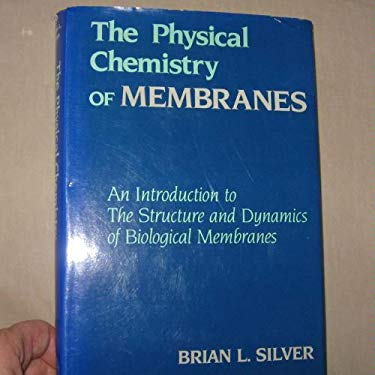 Physical Chemistry of Membranes: An Introduction to the Structure and Dynamics of Biological Membranes