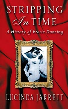 Stripping in Time: A History of Erotic Dancing