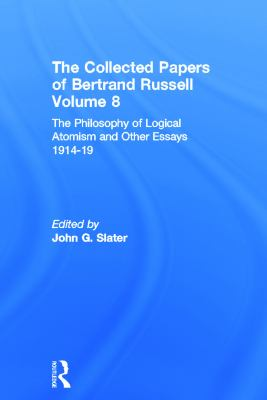 The Collected Papers of Bertrand Russell, Volume 8: The Philosophy of Logical Atomism and Other Essays 1914-19