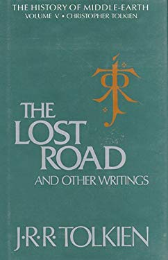 "The Lost Road and Other Writings: Language and Legend Before ""The Lord of the Rings"""