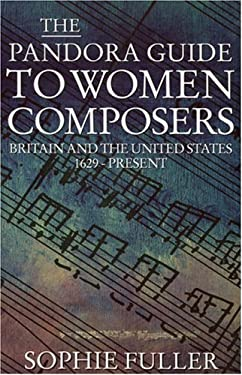 The Pandora Guide to Women Composers: Britain and the United States 1629 to the Present