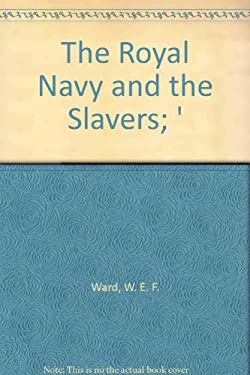 The Royal Navy and the Slavers: The Suppression of the Atlantic Slave Trade
