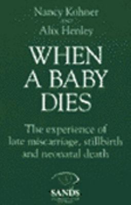 When a Baby Dies: The Experience of Late Miscarriage, Stillbirth, and Neonatal Death