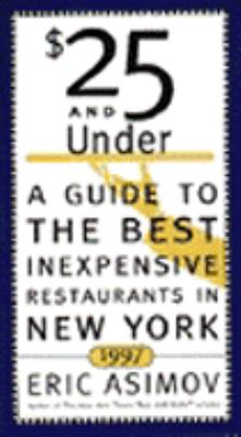 $25 and Under, 1997: A Guide to the Best Inexpensive Restaurants in New York