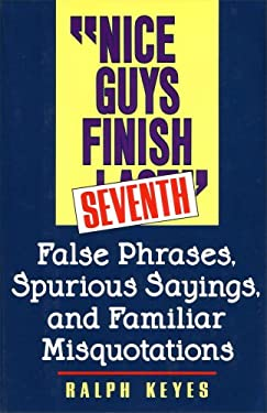 Nice Guys Finish Seventh : False Phrases, Spurious Sayings and Familiar Misquotations
