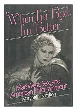 """""""When I'm Bad, I'm Better"""": Mae West, Sex, and American Popular Entertainment"""