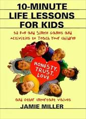 10-Minute Life Lessons for Kids: 52 Fun and Simple Games and Activities to Teach Your Child Honesty, Trust, Love, and Other Import 188981