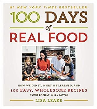 100 Days of Real Food: How We Did It, What We Learned, and 100 Easy, Wholesome Recipes Your Family Will Love 9780062252555