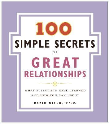 100 Simple Secrets of Great Relationships : What Scientists Have Learned and How You Can Use It