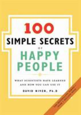 100 Simple Secrets of Happy People: What Scientists Have Learned and How You Can Use It 9780061157912