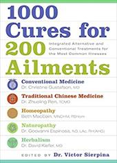 1000 Cures for 200 Ailments: Integrated Alternative and Conventional Treatments for the Most Common Illnesses