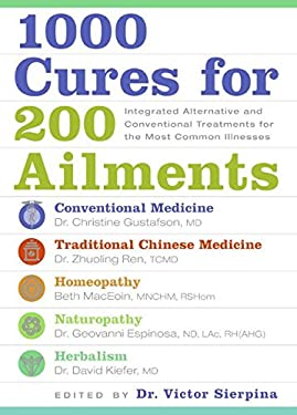 1000 Cures for 200 Ailments: Integrated Alternative and Conventional Treatments for the Most Common Illnesses 9780061120299