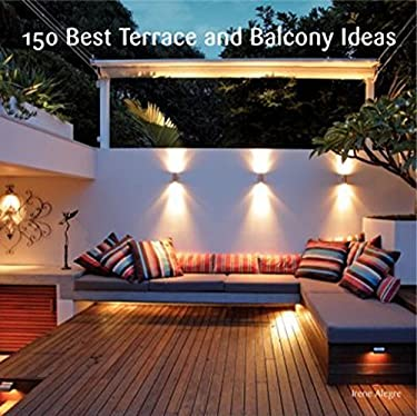 150 Best Terrace and Balcony Ideas 9780062210289