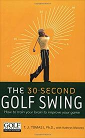 30-Second Golf Swing: How to Train Your Brain to Improve Your Game 172495