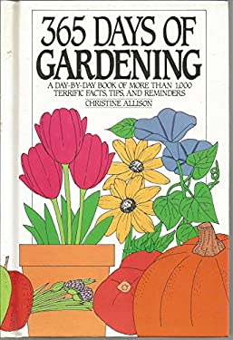 365 Days of Gardening: A Day-By-Day Book of More Than 1000 Terrific Facts, Tips, and Reminders