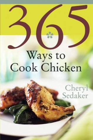 365 Ways to Cook Chicken: Simply the Best Chicken Recipes You'll Find Anywhere! 9780060578893