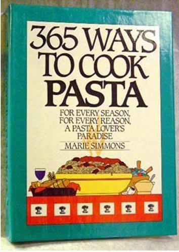 365 Ways to Cook Pasta: Simply the Best Pasta Recipes You'll Find Anywhere!