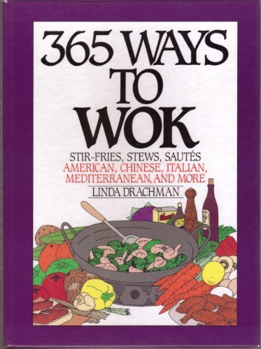 365 Ways to Wok: Stir-Fries, Stews, Sautees
