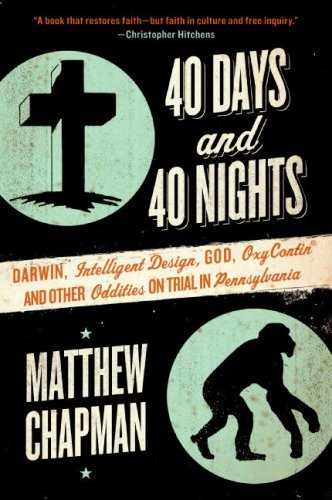 40 Days and 40 Nights: Darwin, Intelligent Design, God, Oxycontin, and Other Oddities on Trial in Pennsylvania 9780061179464