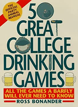50 Great College Drinking Games: All the Games a Barfly Will Ever Need to Know