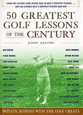 50 Greatest Golf Lessons of the Century: Private Sessions with the Golf Greats 9780062716149