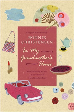 In My Grandmother's House: Award-Winning Authors Tell Stories about Their Grandmothers