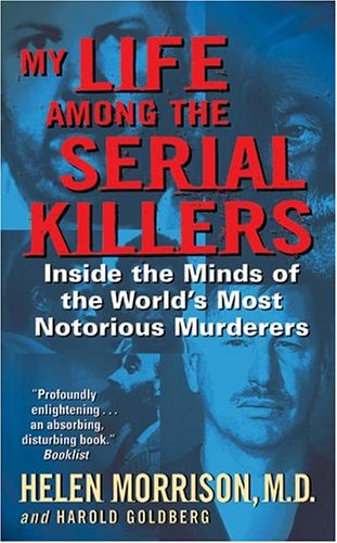 My Life Among the Serial Killers: Inside the Minds of the World's Most Notorious Murderers 9780060524081