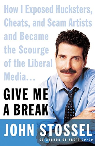 Give Me a Break: How I Exposed Hucksters, Cheats, and Scam Artists and Became the Scourge of the Liberal Media...